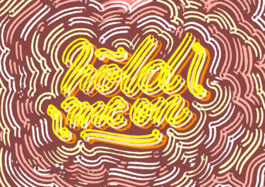 Typography artwork with the title 'Hold me on'. Curved lines in yellow and orange colours.