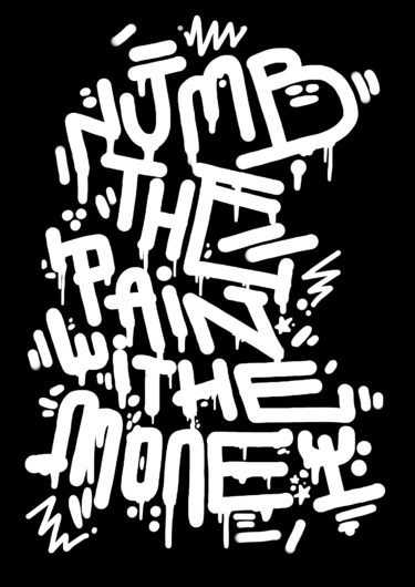 Black and white lettering artwork with the title 'Numb the pain with the money'